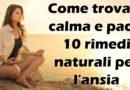 Come trovare calma e pace: 10 rimedi naturali per l'ansia